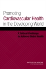 Promoting Cardiovascular Health in the Developing World : A Critical Challenge to Achieve Global Health - eBook