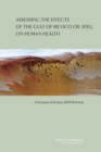 Assessing the Effects of the Gulf of Mexico Oil Spill on Human Health : A Summary of the June 2010 Workshop - eBook