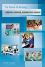 The Future of Nursing : Leading Change, Advancing Health - eBook