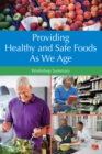 Providing Healthy and Safe Foods As We Age : Workshop Summary - eBook