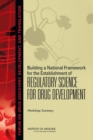 Building a National Framework for the Establishment of Regulatory Science for Drug Development : Workshop Summary - eBook