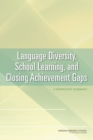 Language Diversity, School Learning, and Closing Achievement Gaps : A Workshop Summary - eBook