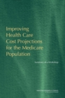 Improving Health Care Cost Projections for the Medicare Population : Summary of a Workshop - eBook