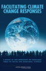 Facilitating Climate Change Responses : A Report of Two Workshops on Knowledge from the Social and Behavioral Sciences - eBook