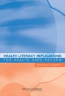 Health Literacy Implications for Health Care Reform : Workshop Summary - eBook