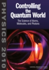 Controlling the Quantum World : The Science of Atoms, Molecules, and Photons - eBook