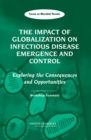 The Impact of Globalization on Infectious Disease Emergence and Control : Exploring the Consequences and Opportunities: Workshop Summary - eBook