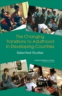 The Changing Transitions to Adulthood in Developing Countries : Selected Studies - eBook
