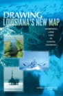 Drawing Louisiana's New Map : Addressing Land Loss in Coastal Louisiana - eBook