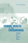 Animal Health at the Crossroads : Preventing, Detecting, and Diagnosing Animal Diseases - eBook