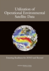 Utilization of Operational Environmental Satellite Data : Ensuring Readiness for 2010 and Beyond - eBook