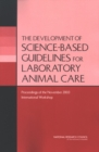 The Development of Science-based Guidelines for Laboratory Animal Care : Proceedings of the November 2003 International Workshop - eBook