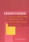 Understanding Racial and Ethnic Differences in Health in Late Life : A Research Agenda - eBook