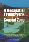 A Geospatial Framework for the Coastal Zone : National Needs for Coastal Mapping and Charting - eBook