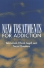 New Treatments for Addiction : Behavioral, Ethical, Legal, and Social Questions - eBook