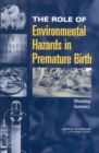 The Role of Environmental Hazards in Premature Birth : Workshop Summary - eBook