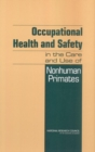 Occupational Health and Safety in the Care and Use of Nonhuman Primates - eBook