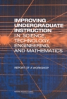 Improving Undergraduate Instruction in Science, Technology, Engineering, and Mathematics : Report of a Workshop - eBook
