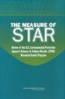 The Measure of STAR : Review of the U.S. Environmental Protection Agency's Science To Achieve Results (STAR) Research Grants Program - eBook