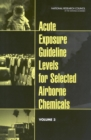 Acute Exposure Guideline Levels for Selected Airborne Chemicals : Volume 3 - eBook