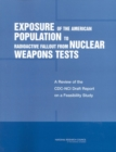 Exposure of the American Population to Radioactive Fallout from Nuclear Weapons Tests : A Review of the CDC-NCI Draft Report on a Feasibility Study of the Health Consequences to the American Populatio - eBook