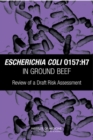 Escherichia coli O157:H7 in Ground Beef : Review of a Draft Risk Assessment - eBook
