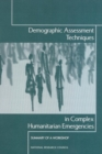 Demographic Assessment Techniques in Complex Humanitarian Emergencies : Summary of a Workshop - eBook