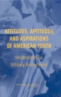 Attitudes, Aptitudes, and Aspirations of American Youth : Implications for Military Recruitment - eBook