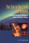 The Sun to the Earth -- and Beyond : A Decadal Research Strategy in Solar and Space Physics - eBook