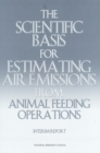 The Scientific Basis for Estimating Air Emissions from Animal Feeding Operations : Interim Report - eBook
