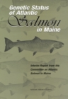 Genetic Status of Atlantic Salmon in Maine : Interim Report from the Committee on Atlantic Salmon in Maine - eBook