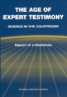 The Age of Expert Testimony : Science in the Courtroom: Report of a Workshop - eBook