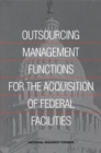Outsourcing Management Functions for the Acquisition of Federal Facilities - eBook
