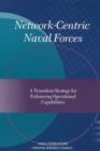 Network-Centric Naval Forces : A Transition Strategy for Enhancing Operational Capabilities - eBook