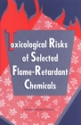 Toxicological Risks of Selected Flame-Retardant Chemicals - eBook