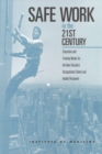 Safe Work in the 21st Century : Education and Training Needs for the Next Decade's Occupational Safety and Health Personnel - eBook