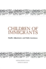 Children of Immigrants : Health, Adjustment, and Public Assistance - eBook