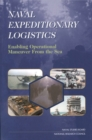Naval Expeditionary Logistics : Enabling Operational Maneuver from the Sea - eBook