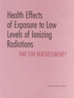 Health Effects of Exposure to Low Levels of Ionizing Radiations : Time for Reassessment? - eBook