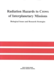 Radiation Hazards to Crews of Interplanetary Missions : Biological Issues and Research Strategies - eBook