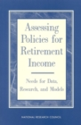 Assessing Policies for Retirement Income : Needs for Data, Research, and Models - eBook