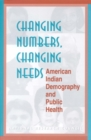 Changing Numbers, Changing Needs : American Indian Demography and Public Health - eBook