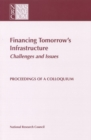 Financing Tomorrow's Infrastructure: Challenges and Issues : Proceedings of a Colloquium - eBook