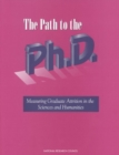 The Path to the Ph.D. : Measuring Graduate Attrition in the Sciences and Humanities - eBook
