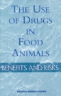The Use of Drugs in Food Animals : Benefits and Risks - eBook