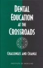 Dental Education at the Crossroads : Challenges and Change - eBook
