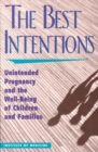 The Best Intentions : Unintended Pregnancy and the Well-Being of Children and Families - eBook
