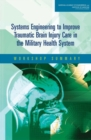 Systems Engineering to Improve Traumatic Brain Injury Care in the Military Health System : Workshop Summary - eBook