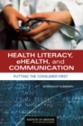 Health Literacy, eHealth, and Communication : Putting the Consumer First: Workshop Summary - eBook