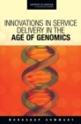 Innovations in Service Delivery in the Age of Genomics : Workshop Summary - eBook